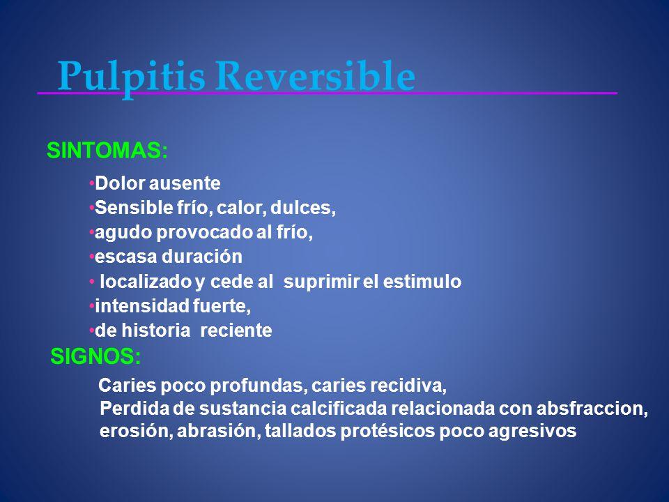 Pulpitis Reversible SINTOMAS: Dolor ausente. Sensible frío, calor, dulces, agudo provocado al frío,