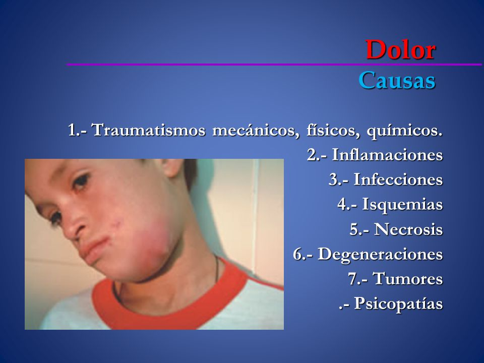 Dolor Causas 1.- Traumatismos mecánicos, físicos, químicos.