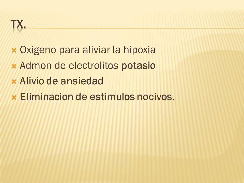 Tx. Oxigeno para aliviar la hipoxia Admon de electrolitos potasio