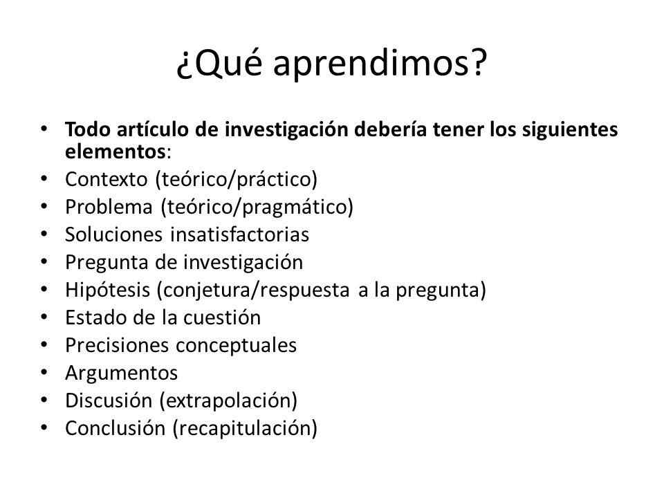 ¿Qué aprendimos Todo artículo de investigación debería tener los siguientes elementos: Contexto (teórico/práctico)