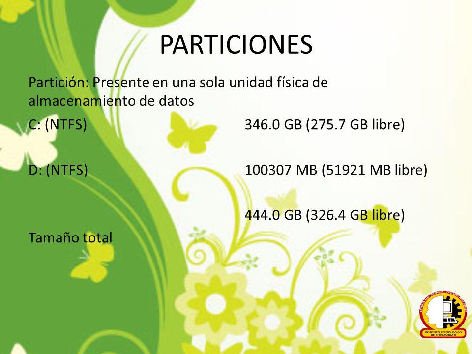 PARTICIONES Partición: Presente en una sola unidad física de almacenamiento de datos. C: (NTFS) D: (NTFS) Tamaño total