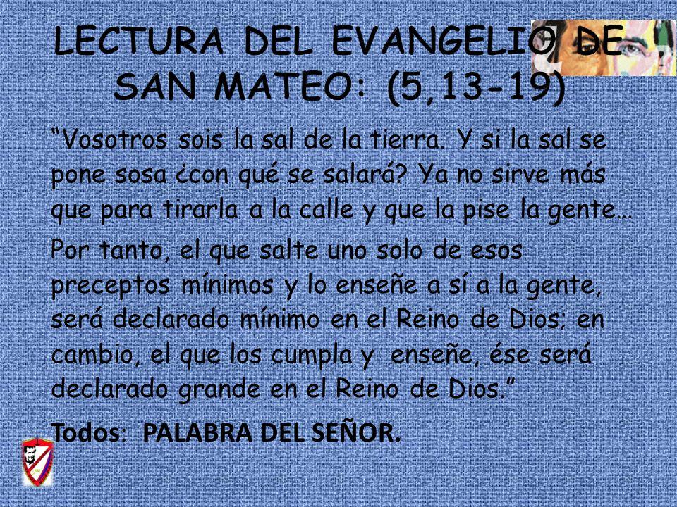 Lectura del Evangelio de San Mateo: (5,13-19)