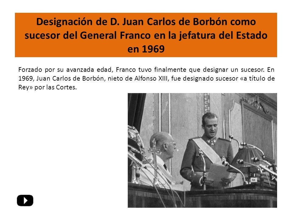 Designación de D. Juan Carlos de Borbón como sucesor del General Franco en la jefatura del Estado en 1969