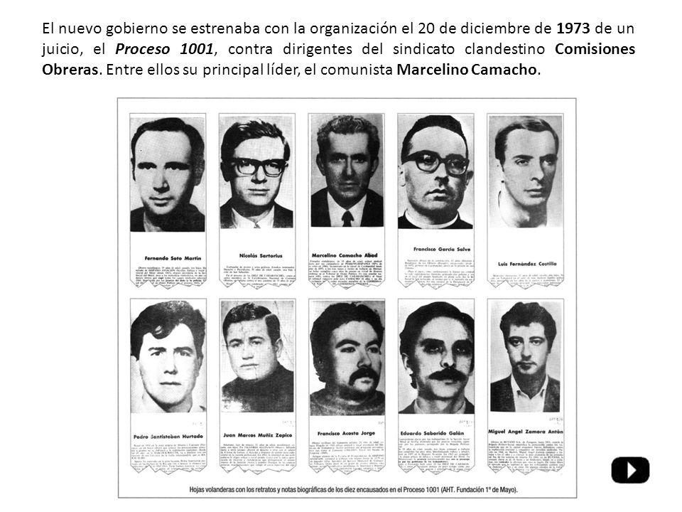 El nuevo gobierno se estrenaba con la organización el 20 de diciembre de 1973 de un juicio, el Proceso 1001, contra dirigentes del sindicato clandestino Comisiones Obreras.
