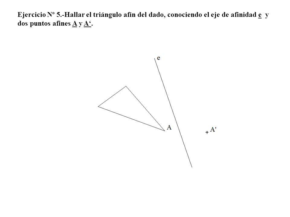 Ejercicio Nº 5.-Hallar el triángulo afín del dado, conociendo el eje de afinidad e y dos puntos afines A y A'.