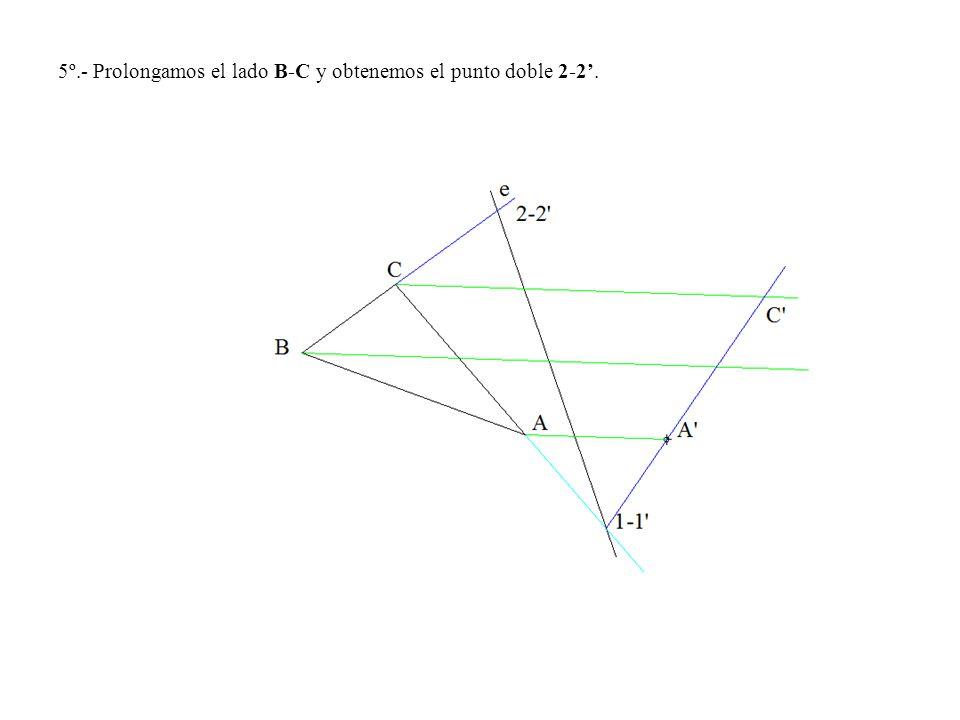 5º.- Prolongamos el lado B-C y obtenemos el punto doble 2-2'.