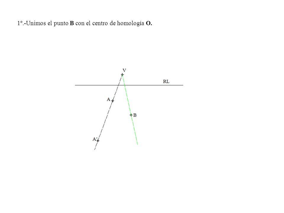1º.-Unimos el punto B con el centro de homología O.