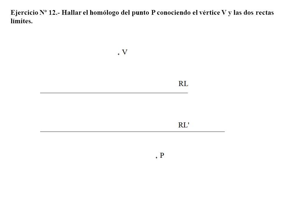 Ejercicio Nº 12.- Hallar el homólogo del punto P conociendo el vértice V y las dos rectas límites.