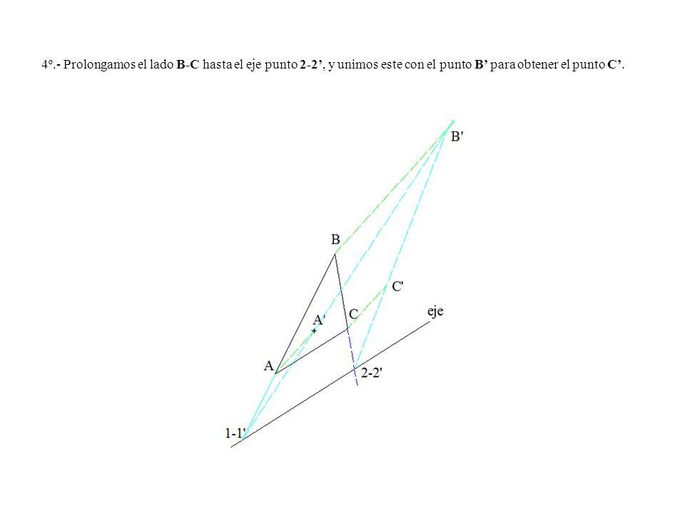 4º.- Prolongamos el lado B-C hasta el eje punto 2-2', y unimos este con el punto B' para obtener el punto C'.