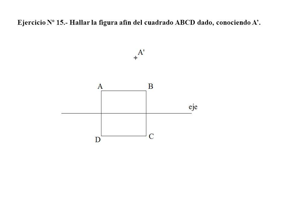 Ejercicio Nº 15.- Hallar la figura afín del cuadrado ABCD dado, conociendo A'.
