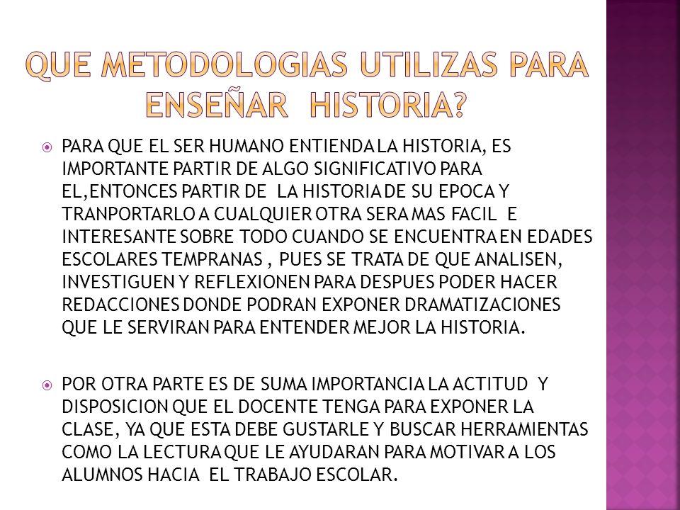 QUE METODOLOGIAS UTILIZAS PARA ENSEÑAR HISTORIA