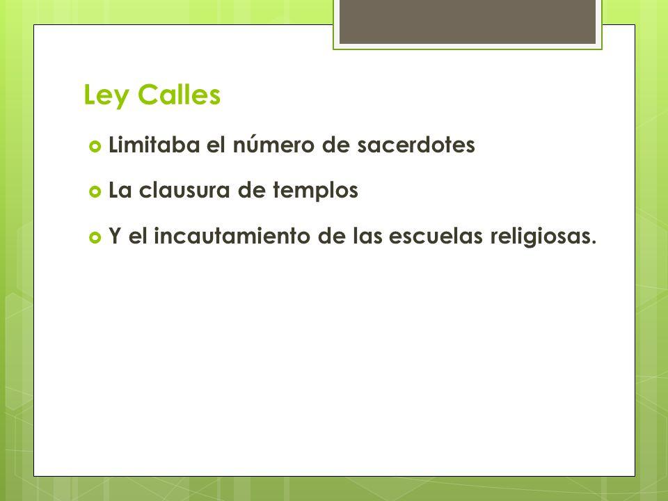 Ley Calles Limitaba el número de sacerdotes La clausura de templos