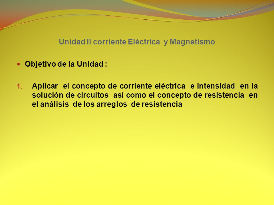Unidad II corriente Eléctrica y Magnetismo