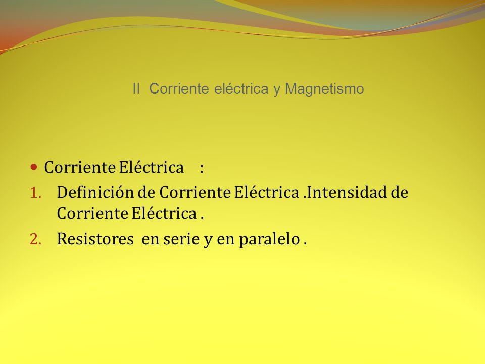 II Corriente eléctrica y Magnetismo