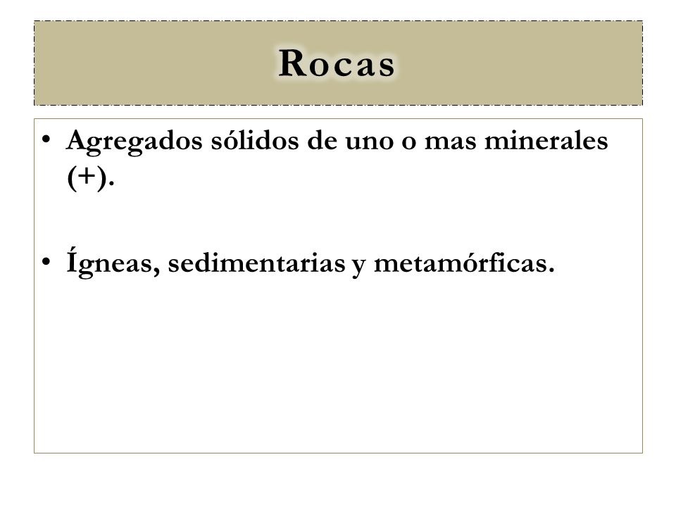 Rocas Agregados sólidos de uno o mas minerales (+).