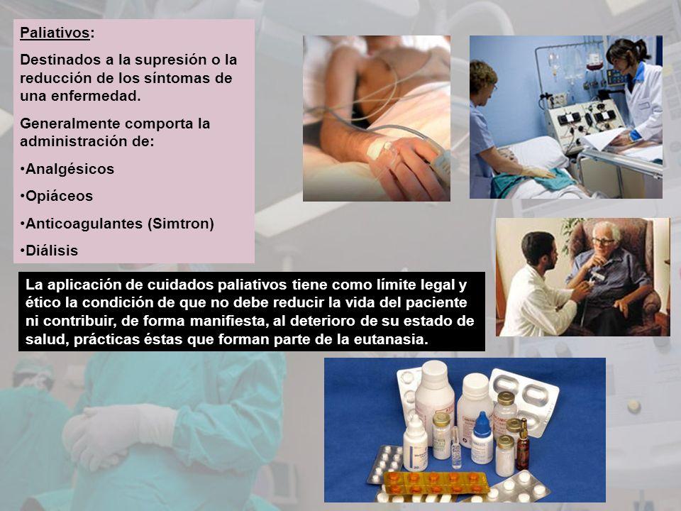 Paliativos: Destinados a la supresión o la reducción de los síntomas de una enfermedad. Generalmente comporta la administración de: