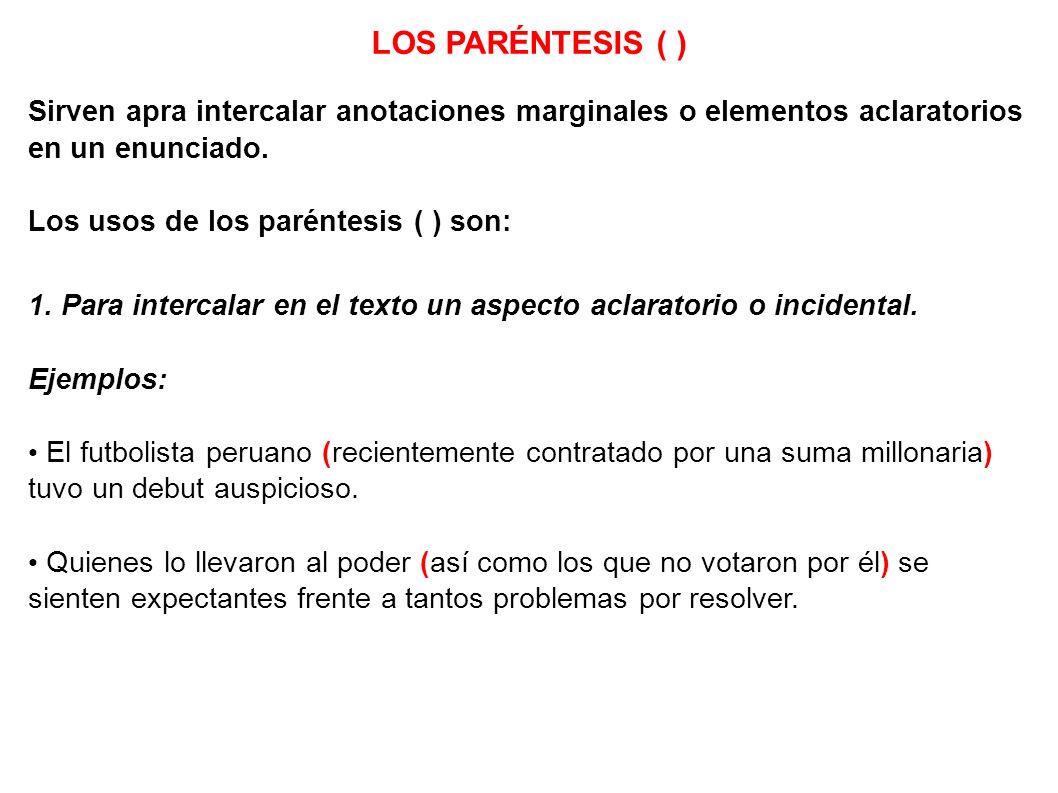 LOS PARÉNTESIS ( )Sirven apra intercalar anotaciones marginales o elementos aclaratorios en un enunciado.