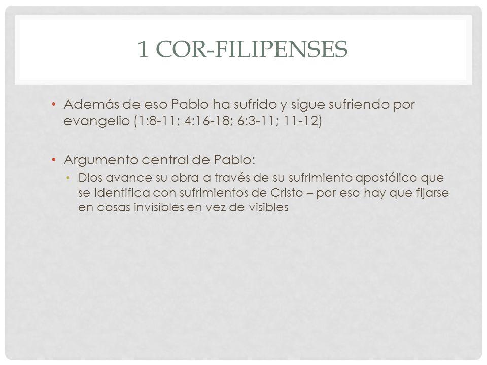 1 Cor-Filipenses Además de eso Pablo ha sufrido y sigue sufriendo por evangelio (1:8-11; 4:16-18; 6:3-11; 11-12)