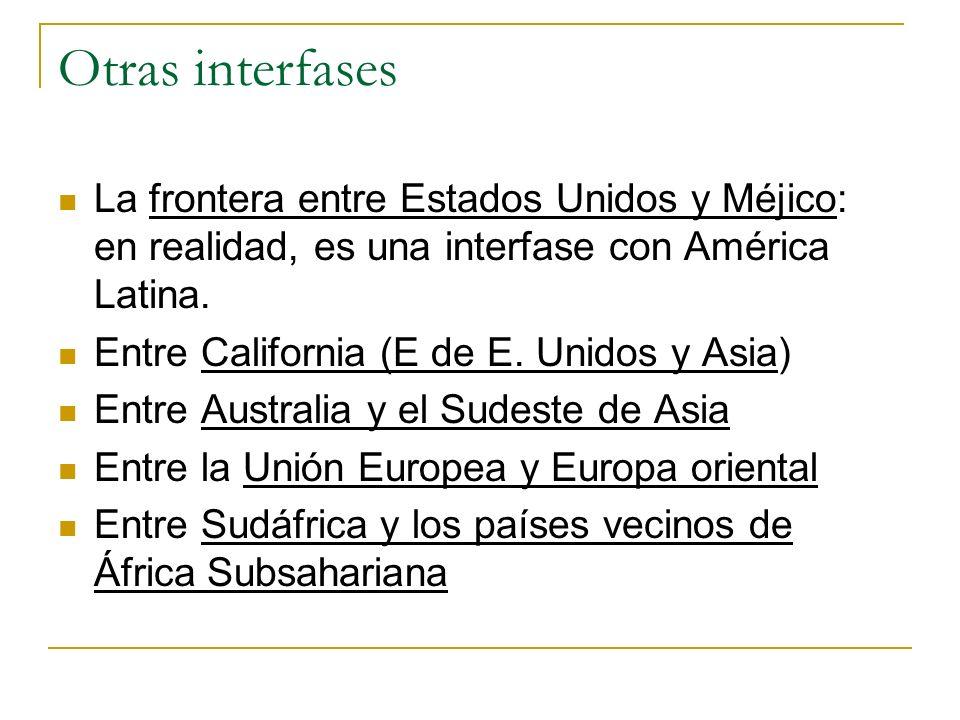 Otras interfases La frontera entre Estados Unidos y Méjico: en realidad, es una interfase con América Latina.
