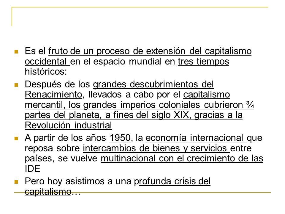 Es el fruto de un proceso de extensión del capitalismo occidental en el espacio mundial en tres tiempos históricos: