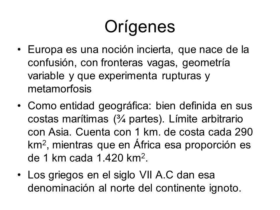 Orígenes Europa es una noción incierta, que nace de la confusión, con fronteras vagas, geometría variable y que experimenta rupturas y metamorfosis.