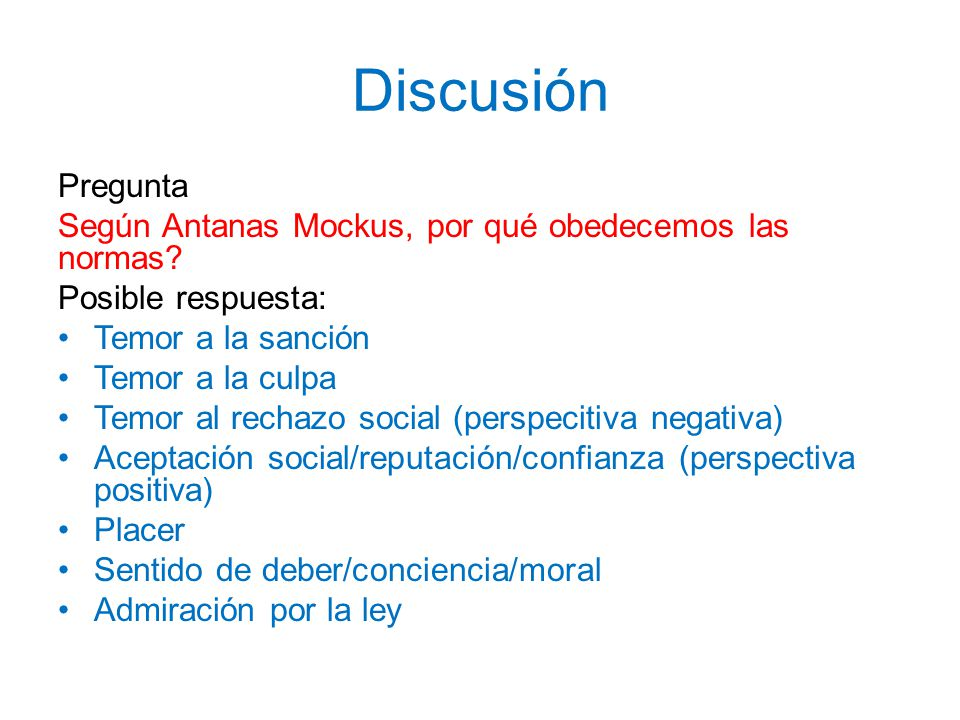 Discusión Pregunta. Según Antanas Mockus, por qué obedecemos las normas Posible respuesta: Temor a la sanción.