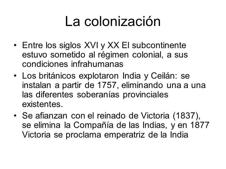 La colonización Entre los siglos XVI y XX El subcontinente estuvo sometido al régimen colonial, a sus condiciones infrahumanas.