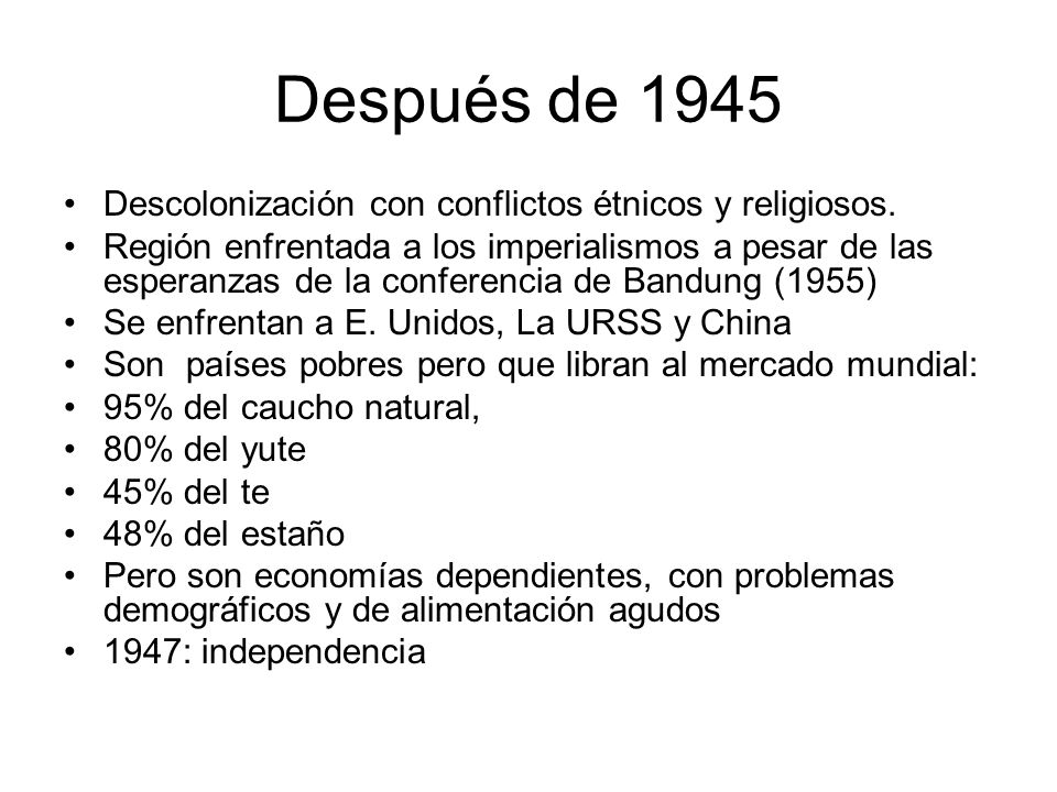 Después de 1945 Descolonización con conflictos étnicos y religiosos.