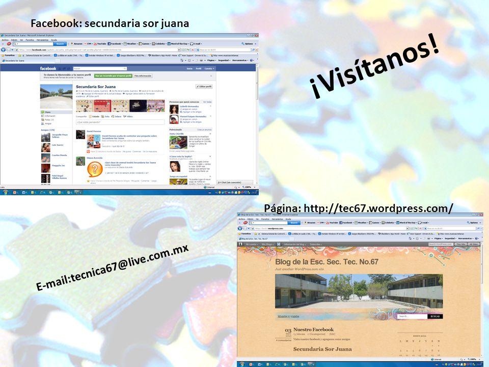 Facebook: secundaria sor juana Página: http://tec67.wordpress.com/