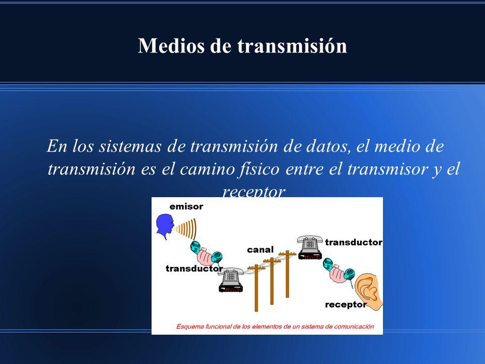Medios de transmisión En los sistemas de transmisión de datos, el medio de transmisión es el camino físico entre el transmisor y el receptor.