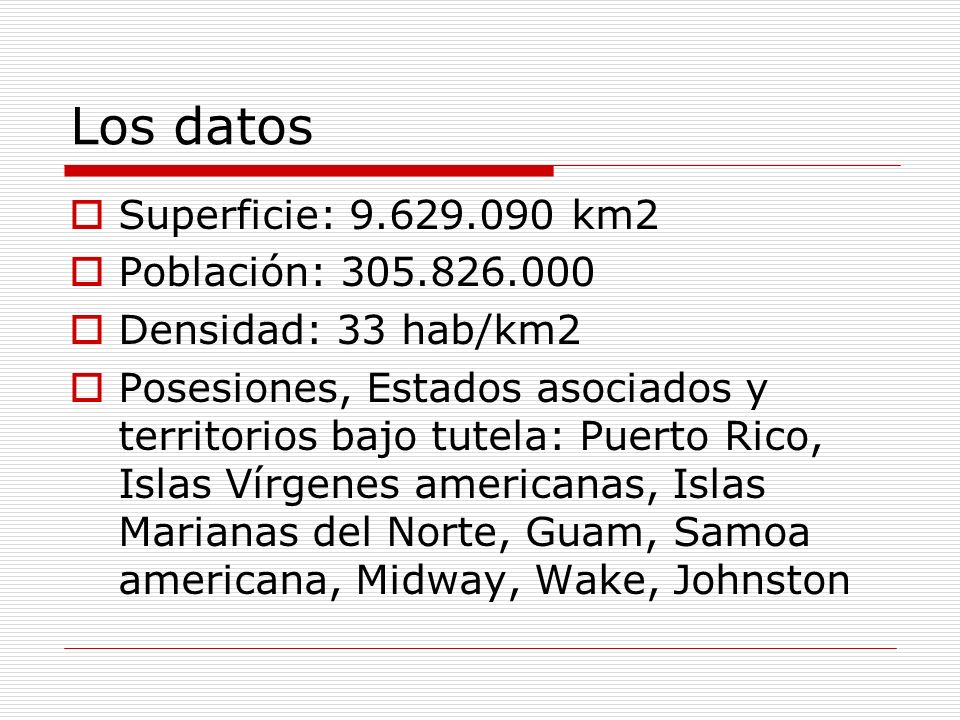 Los datos Superficie: 9.629.090 km2 Población: 305.826.000