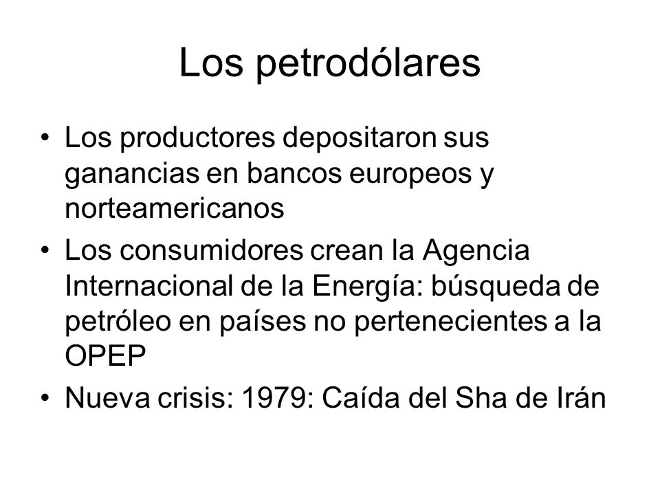Los petrodólares Los productores depositaron sus ganancias en bancos europeos y norteamericanos.