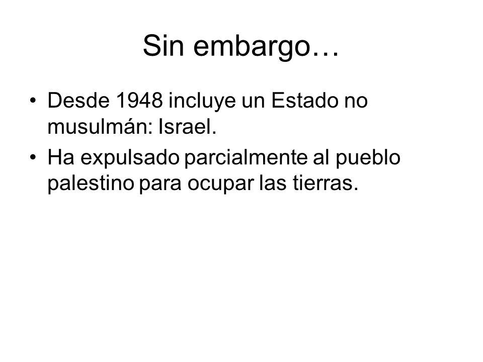 Sin embargo… Desde 1948 incluye un Estado no musulmán: Israel.