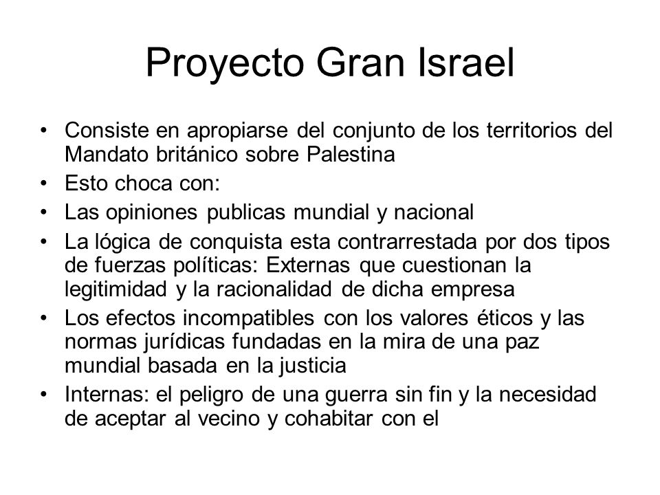 Proyecto Gran Israel Consiste en apropiarse del conjunto de los territorios del Mandato británico sobre Palestina.