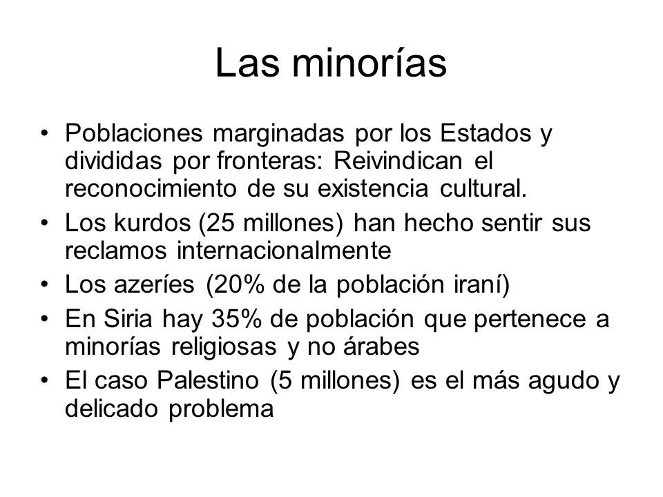 Las minorías Poblaciones marginadas por los Estados y divididas por fronteras: Reivindican el reconocimiento de su existencia cultural.