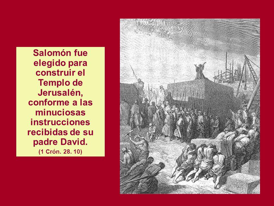 Salomón fue elegido para construir el Templo de Jerusalén, conforme a las minuciosas instrucciones recibidas de su padre David.