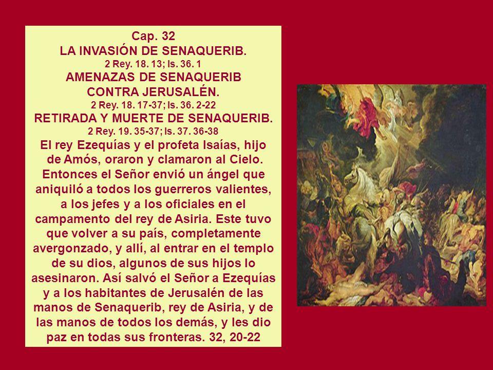 Cap. 32 LA INVASIÓN DE SENAQUERIB. 2 Rey. 18. 13; Is. 36. 1 AMENAZAS DE SENAQUERIB.
