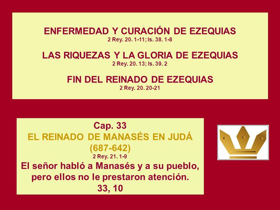 ENFERMEDAD Y CURACIÓN DE EZEQUIAS 2 Rey. 20. 1-11; Is. 38. 1-8