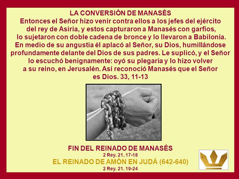 del rey de Asiria, y estos capturaron a Manasés con garfios,
