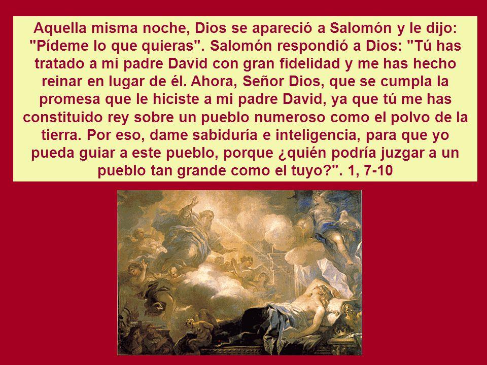 Aquella misma noche, Dios se apareció a Salomón y le dijo: Pídeme lo que quieras .