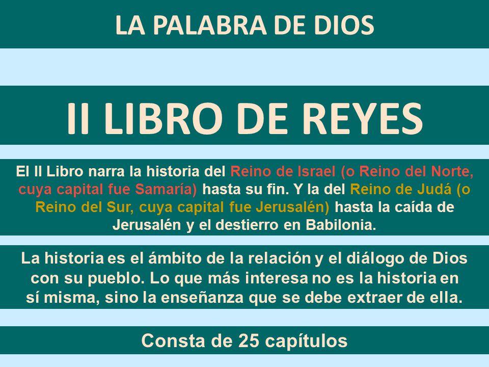 II LIBRO DE REYES LA PALABRA DE DIOS Consta de 25 capítulos
