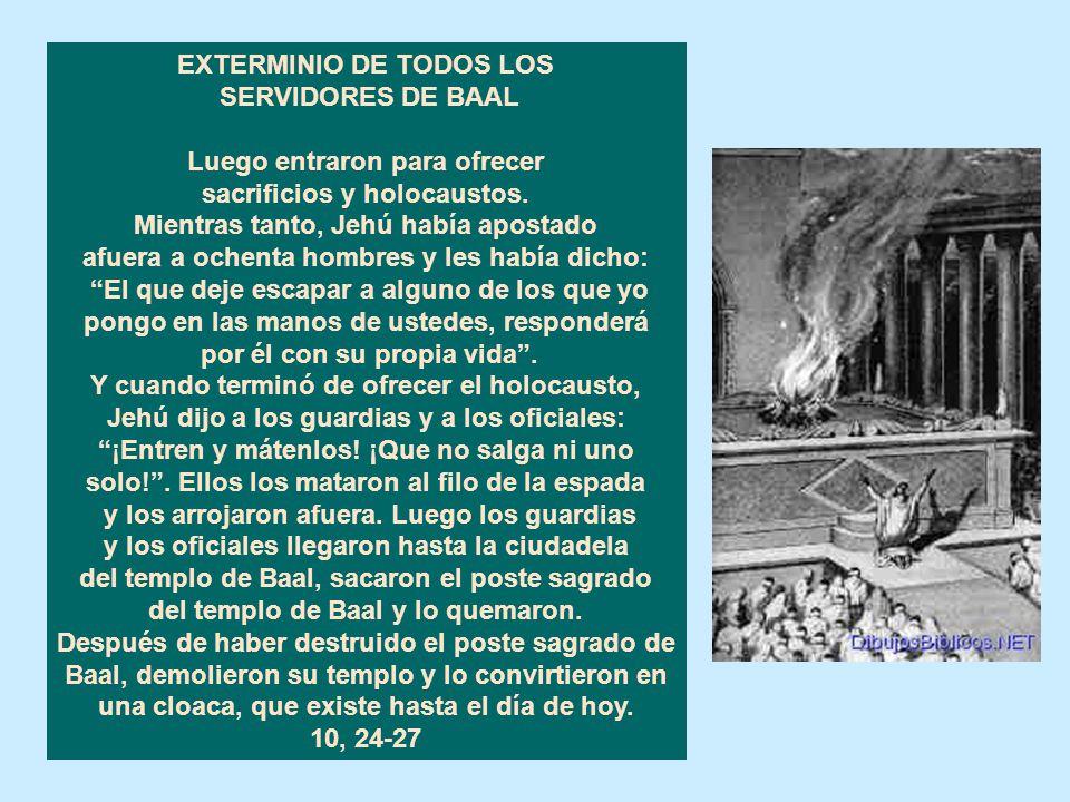 EXTERMINIO DE TODOS LOS SERVIDORES DE BAAL Luego entraron para ofrecer