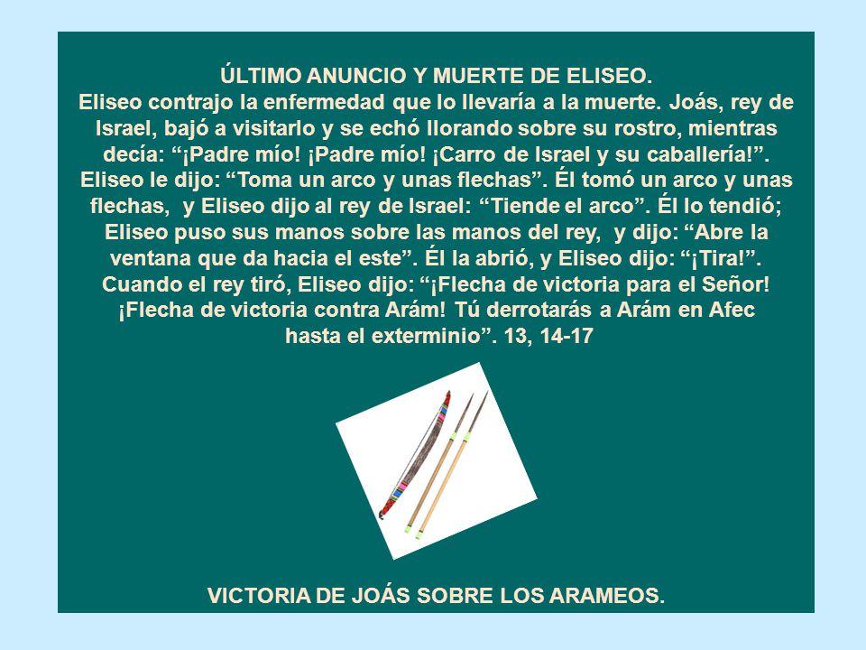 ÚLTIMO ANUNCIO Y MUERTE DE ELISEO. VICTORIA DE JOÁS SOBRE LOS ARAMEOS.