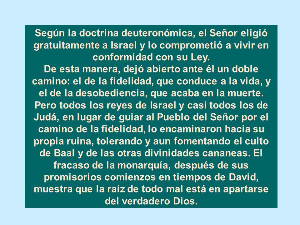 Según la doctrina deuteronómica, el Señor eligió gratuitamente a Israel y lo comprometió a vivir en conformidad con su Ley.