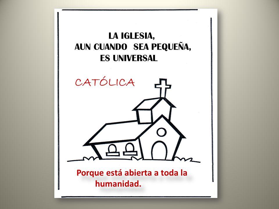 CATÓLICA LA IGLESIA, AUN CUANDO SEA PEQUEÑA, ES UNIVERSAL