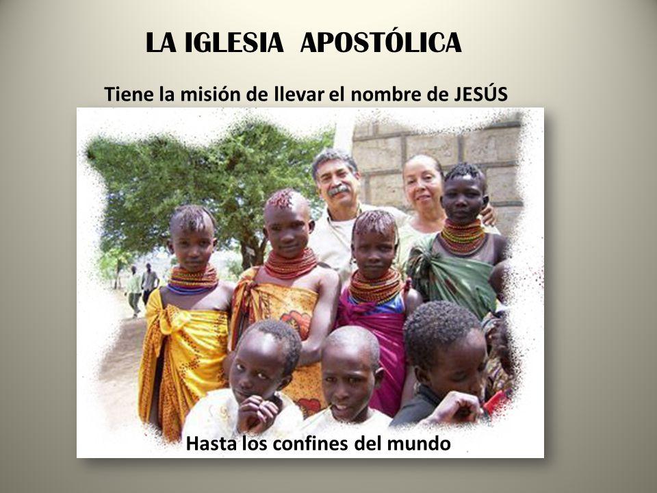 LA IGLESIA APOSTÓLICA Tiene la misión de llevar el nombre de JESÚS