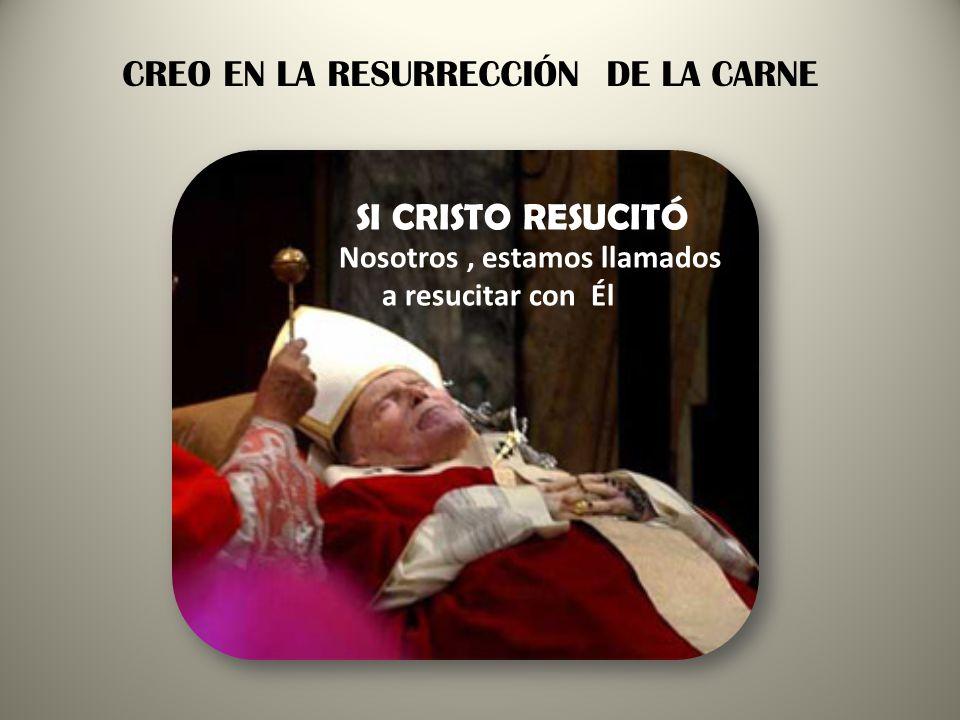 CREO EN LA RESURRECCIÓN DE LA CARNE