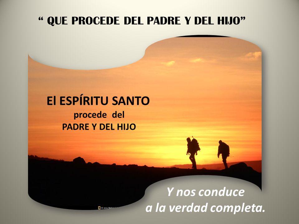 El ESPÍRITU SANTO Y nos conduce a la verdad completa.