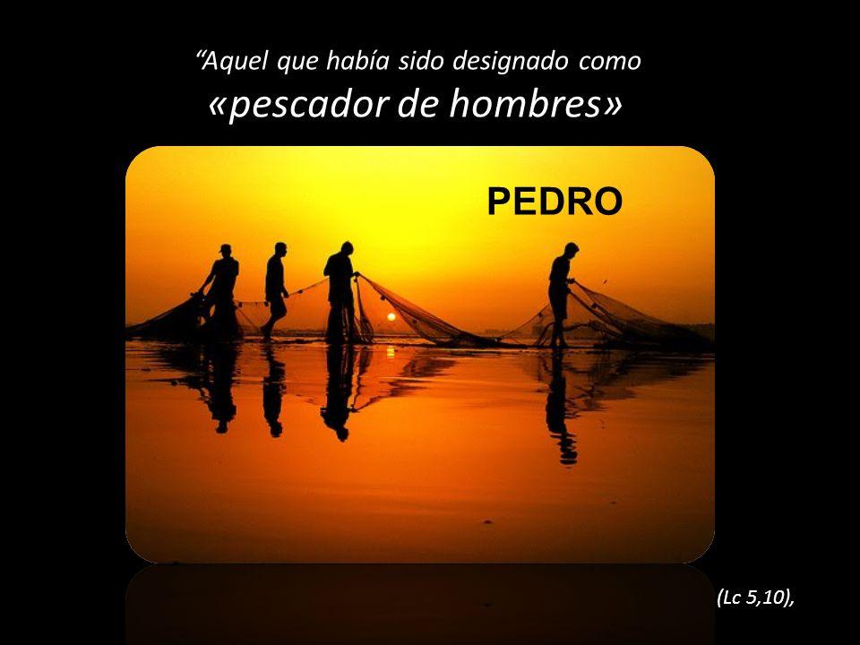 PEDRO Aquel que había sido designado como «pescador de hombres»