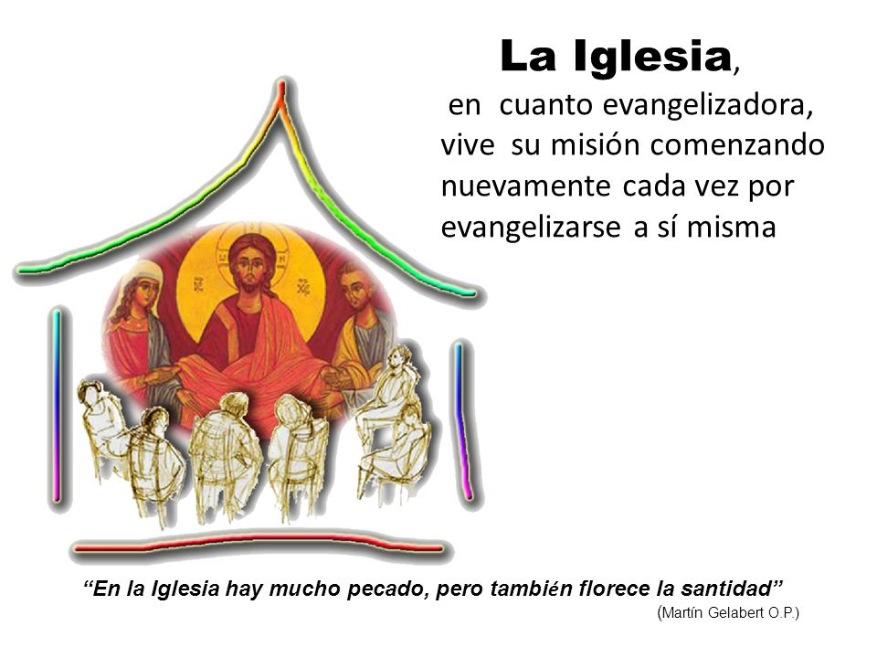 La Iglesia, en cuanto evangelizadora, vive su misión comenzando nuevamente cada vez por evangelizarse a sí misma.